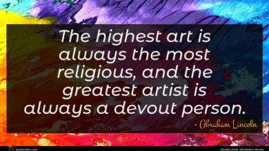 Photo of Abraham Lincoln quote : The highest art is …