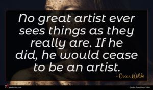 Oscar Wilde quote : No great artist ever ...