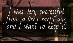 John Mayer quote : I was very successful ...