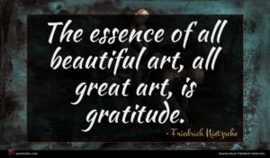 Friedrich Nietzsche quote : The essence of all ...