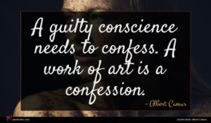 Albert Camus quote : A guilty conscience needs ...
