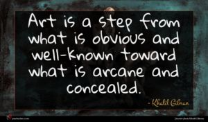 Khalil Gibran quote : Art is a step ...