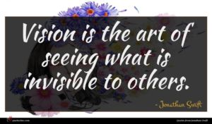 Jonathan Swift quote : Vision is the art ...