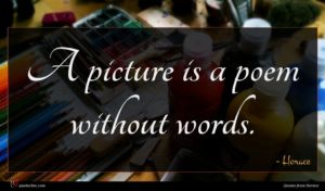 Horace quote : A picture is a ...