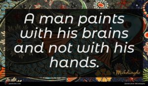 Michelangelo quote : A man paints with ...