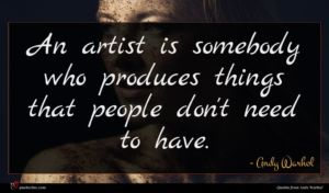 Andy Warhol quote : An artist is somebody ...