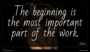 Plato quote : The beginning is the ...
