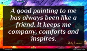 Hedy Lamarr quote : A good painting to ...