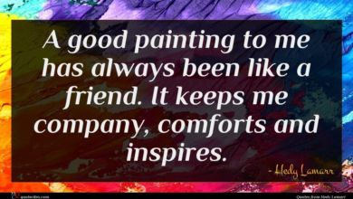 Photo of Hedy Lamarr quote : A good painting to …