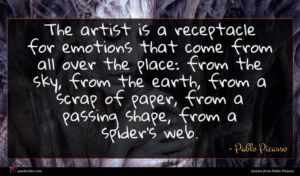 Pablo Picasso quote : The artist is a ...