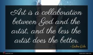 Andre Gide quote : Art is a collaboration ...