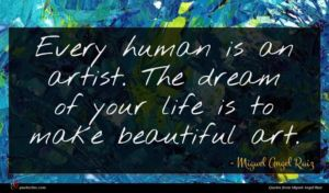 Miguel Angel Ruiz quote : Every human is an ...