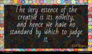Carl Rogers quote : The very essence of ...