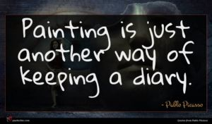 Pablo Picasso quote : Painting is just another ...