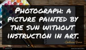 Ambrose Bierce quote : Photograph a picture painted ...