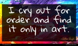 Helen Hayes quote : I cry out for ...