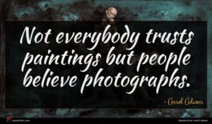 Ansel Adams quote : Not everybody trusts paintings ...
