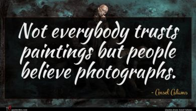 Photo of Ansel Adams quote : Not everybody trusts paintings …
