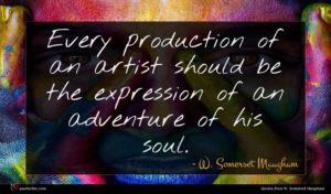 W. Somerset Maugham quote : Every production of an ...