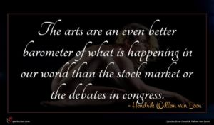 Hendrik Willem van Loon quote : The arts are an ...