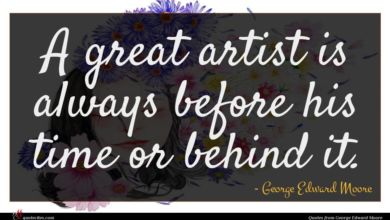 Photo of George Edward Moore quote : A great artist is …
