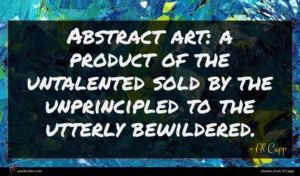 Al Capp quote : Abstract art a product ...