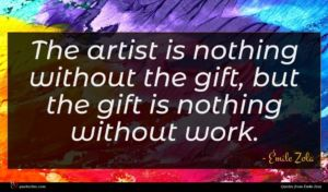 Émile Zola quote : The artist is nothing ...