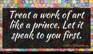 Arthur Schopenhauer quote : Treat a work of ...