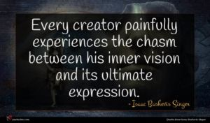 Isaac Bashevis Singer quote : Every creator painfully experiences ...