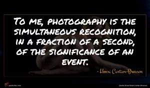 Henri Cartier-Bresson quote : To me photography is ...