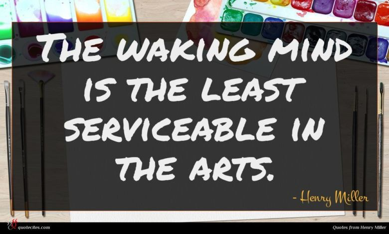 Photo of Henry Miller quote : The waking mind is …