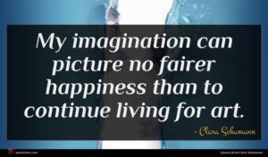 Clara Schumann quote : My imagination can picture ...