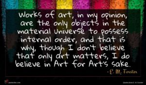 E. M. Forster quote : Works of art in ...