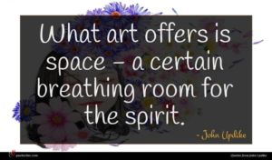 John Updike quote : What art offers is ...