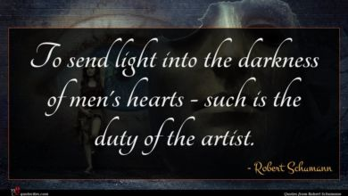 Photo of Robert Schumann quote : To send light into …