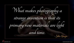 John Berger quote : What makes photography a ...