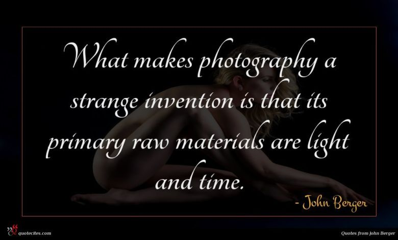What makes photography a strange invention is that its primary raw materials are light and time.