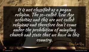 Dixy Lee Ray quote : It is not classified ...