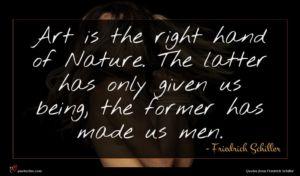 Friedrich Schiller quote : Art is the right ...