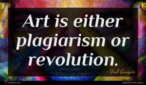 Paul Gauguin quote : Art is either plagiarism ...