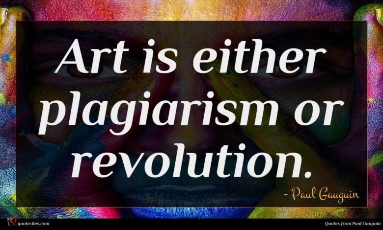 Art is either plagiarism or revolution.