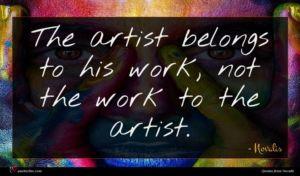 Novalis quote : The artist belongs to ...