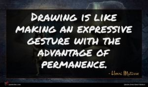 Henri Matisse quote : Drawing is like making ...