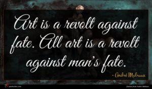 André Malraux quote : Art is a revolt ...