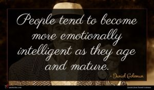Daniel Goleman quote : People tend to become ...