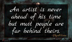 Edgard Varèse quote : An artist is never ...