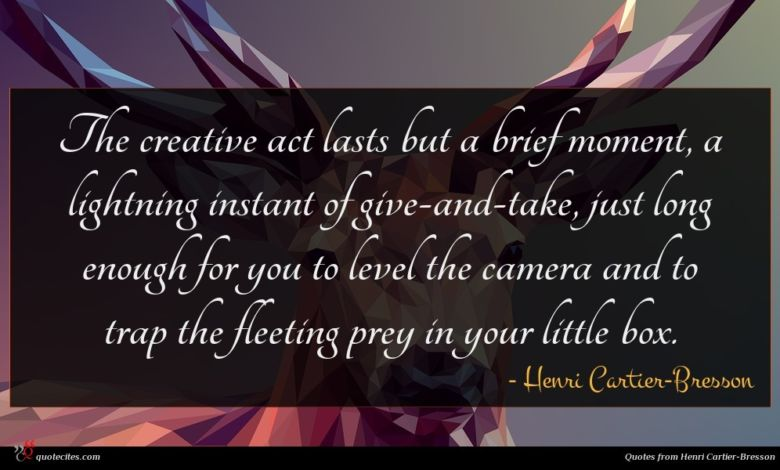 Photo of Henri Cartier-Bresson quote : The creative act lasts …