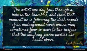Cyril Connolly quote : The artist one day ...