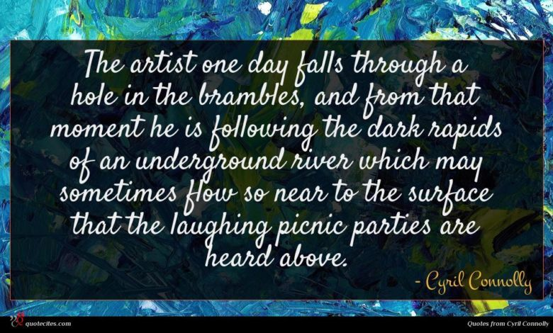 Photo of Cyril Connolly quote : The artist one day …