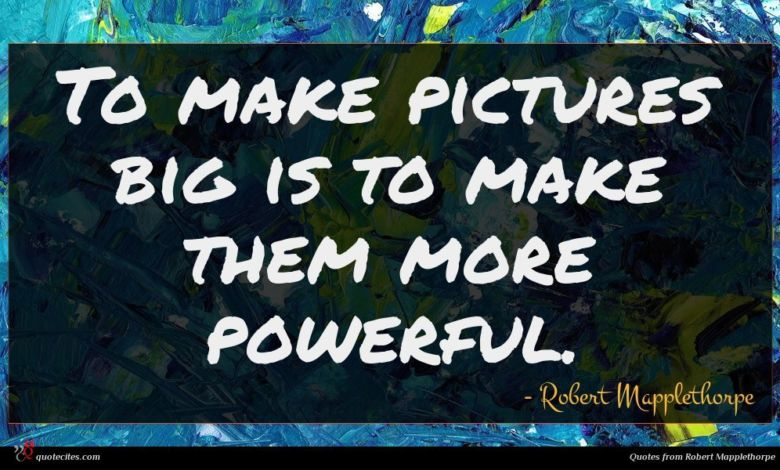 To make pictures big is to make them more powerful.